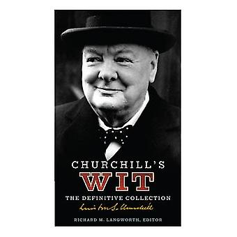 Churchill's Wit - The Definitive Collection by Richard M. Langworth -
