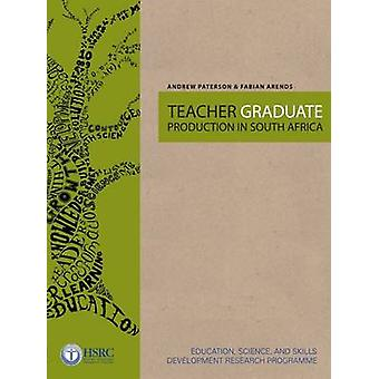 Teacher Graduate Production in South Africa by Andrew Paterson - Fabi