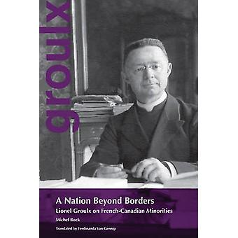 A Nation Beyond Borders - Lionel Groulx on French-Canadian Minorities