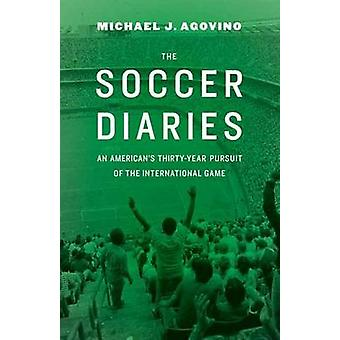 The Soccer Diaries - An American's Thirty-Year Pursuit of the Internat