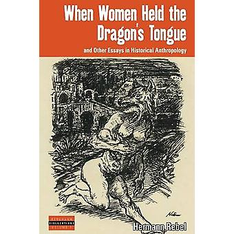 When Women Held the Dragon's Tongue - and Other Essays in Historical A