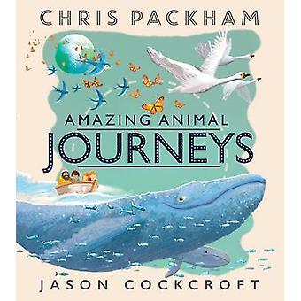 Amazing Animal Journeys by Chris Packham - Jason Cockroft - 978140528