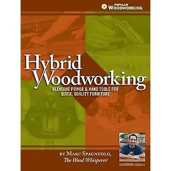 Hybrid Woodworking - Blending Hand & Power Tools for Faster - Better F