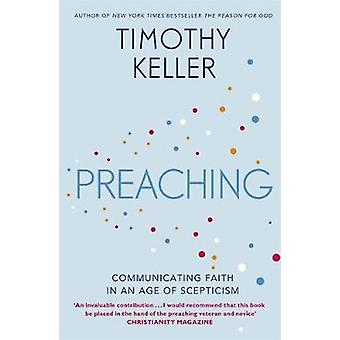 Preaching - Communicating Faith in an Age of Scepticism by Timothy Kel