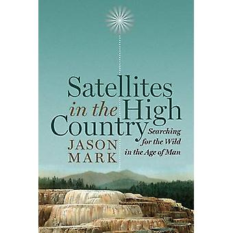 Satellites in the High Country - Searching for the Wild in the Age of
