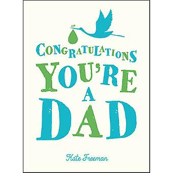 Congratulations You're a Dad by Kate Freeman - 9781849537476 Book