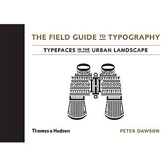 The Field Guide to Typography - Typefaces in the Urban Landscape by Pe