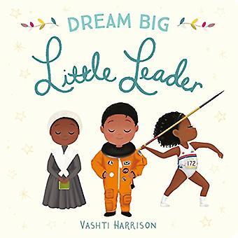 Dream Big, vähän johtaja [kuvakirja]