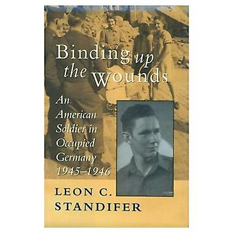 Binding Up the Wounds: American Soldier in Occupied Germany 1945-1946