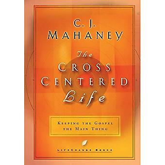The Cross Centered Life: Keeping the Gospel the Main Thing (Lifechange Books)