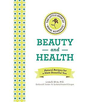 The Little Book of Home Remedies, Beauty and Health: Natural Recipes for a More Beautiful You