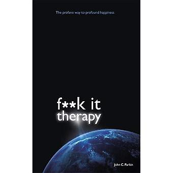 f*ck It Therapy: The Profane Way to Profound Happiness