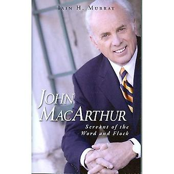 John MacArthur: Servant of the Word and Flock