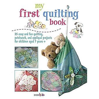 My First Quilting Book - 35 easy and fun quilting, patchwork, and appliqu� projects for children aged 7 years + (Cico Kidz)