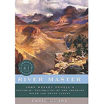 River Master - John Wesley� Powell`s Legendary Exploration of the Colorado� River and Grand Canyon