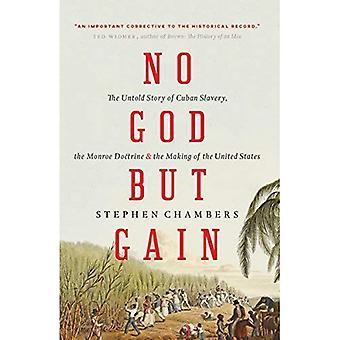 Ingen Gud utom vinst: Den Untold berättelsen av kubanska slaveri, Monroedoktrinen och skapandet av USA