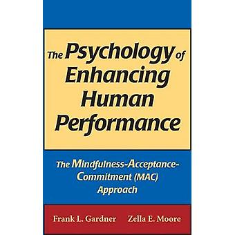 The Psychology of Enhancing Human Performance The MindfulnessAcceptanceCommitment MAC Approach by Gardner & Frank L.