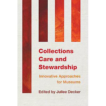 Collections Care and Stewardship  Innovative Approaches for Museums by Edited by Juilee Decker