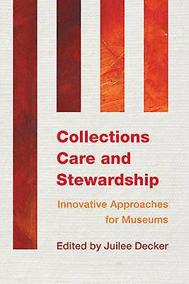 Collections Care and Stewardship by Juilee Decker