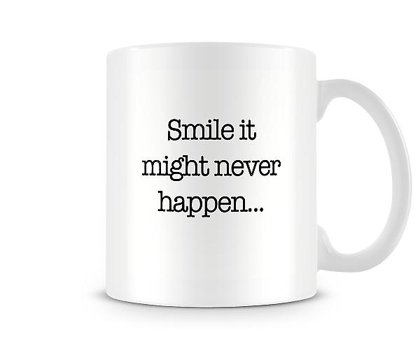 Decorative Writing Smile It Might Never Happen Mug