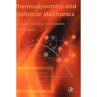 Termodynamik och statistisk mekanik jämvikt av entropi maximering av Attard & Phil