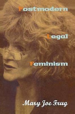 Postmodern Legal Feminism by Frug & Mary Joe