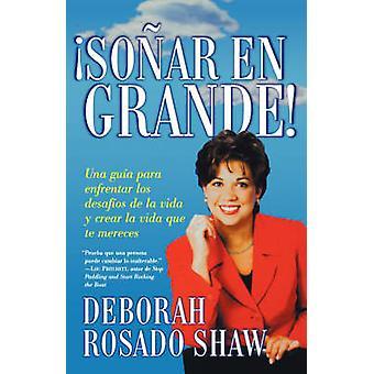 Sonar nl Grande Una Guia Para Enfrentar los Desafios de la Vida y Crear la Vida Que Te Mereces Dream Big door Rosado Shaw & Deborah