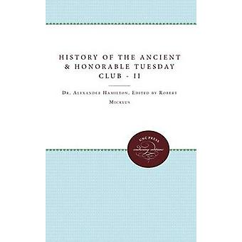 The History of the Ancient and Honorable Tuesday Club Volume II by Micklus & Robert