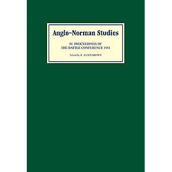 AngloNorman Studies IV Proceedings of the Battle Conference 1981 by Brown & R. Allen