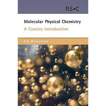 Molecular Physical Chemistry A Concise Introduction by McLauchlan & Keith A