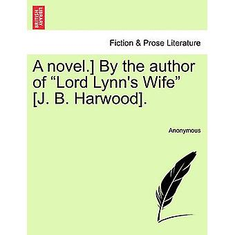 A novel. By the author of Lord Lynns Wife J. B. Harwood. by Anonymous