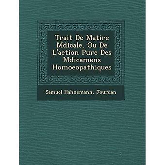 Trait De Matire Mdicale Ou De Laction Pure Des Mdicamens Homoeopathiques by Hahnemann & Samuel