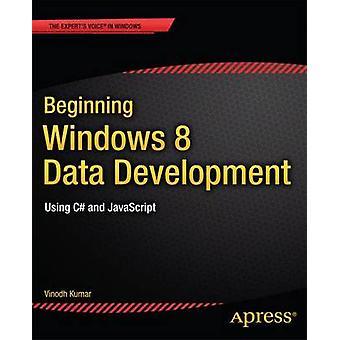 Beginning Windows 8 Data Development Using C and JavaScript by Kumar & Vinodh