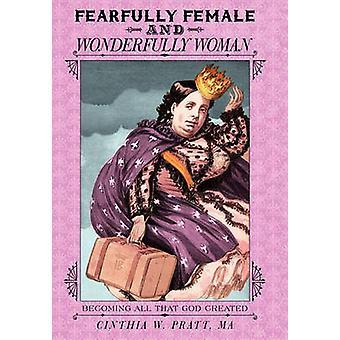 Terriblement féminine et merveilleusement femme devenir tout ce que Dieu créé par Pratt Ma & Cinthia w.