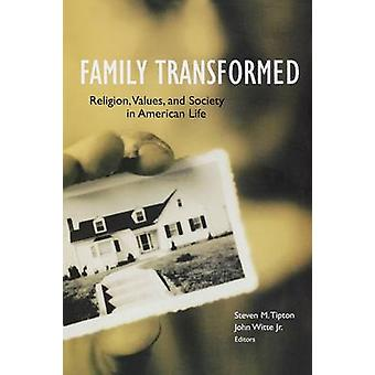 Family Transformed Religion Values and Society in American Life by Tipton & Steven
