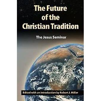 The Future of the Christian Tradition by Miller & Robert J.