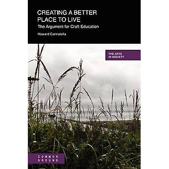 Creating a Better Place to Live The Argument for Craft Education by Cannatella & Howard