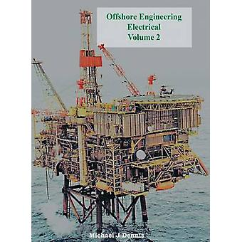 Offshore Engineering Electrical Volume 2 by Dennis & Michael J