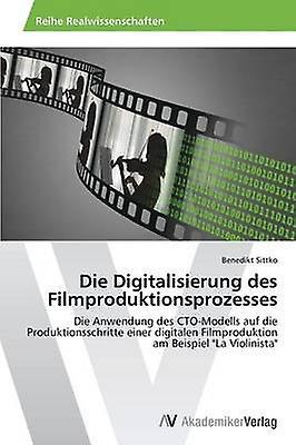 Die Digitalisiecourirg des Filmproduktionsprozesses by Sittko Benedikt