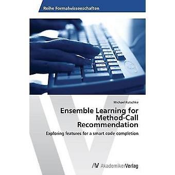 Ensemble Lernen für MethodCall Empfehlung von Kutschke Michael