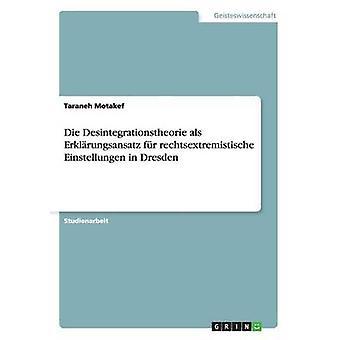 Die Desintegrationstheorie als Erklrungsansatz fr rechtsextremistische Einstellungen i Dresden ved Motakef & Kristian