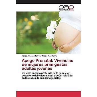Apego Prenatal Vivencias de mujeres primigestas adultas jvenes by Jimnez Torres Renzo