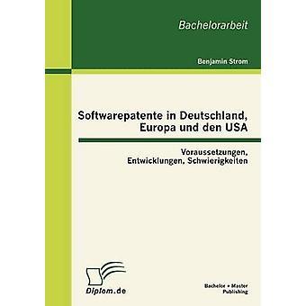 Softwarepatente in Deutschland Europa und den USA Voraussetzungen Entwicklungen Schwierigkeiten by Strom & Benjamin