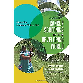 Cancer Screening in the Developing World - Case Studies and Strategies