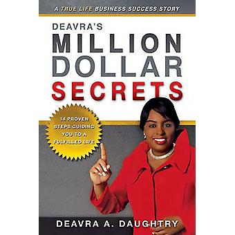 Deavra's Million Dollar Secrets - 14 Proven Steps Guiding You to a Ful