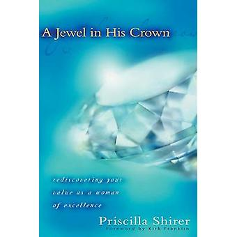 A Jewel in His Crown - Rediscovering Your Value as a Woman of Excellen