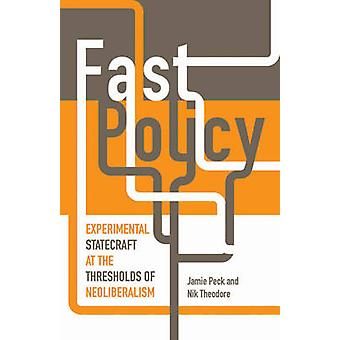 Fast Policy - Experimental Statecraft at the Thresholds of Neoliberali