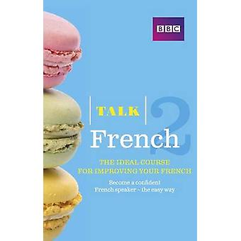 Talk French 2 (Book/CD Pack) - The Ideal Course for Improving Your Fre