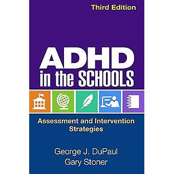 ADHD in the Schools - Assessment and Intervention Strategies (3rd Revi