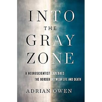 Into the Gray Zone - A Neuroscientist Explores the Border Between Life